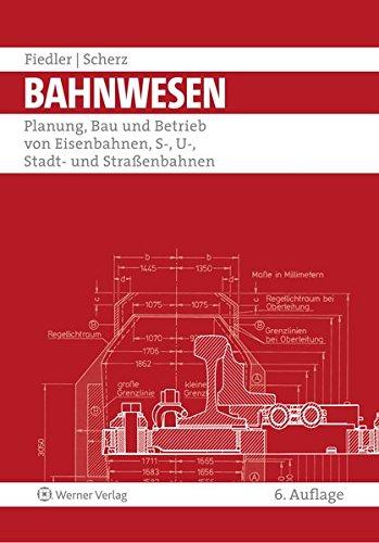 Bahnwesen: Planung, Bau und Betrieb von Eisenbahnen, S-, U-, Stadt- und Straßenbahnen