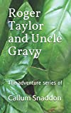 Roger Taylor and Uncle Gravy: The adventure series of: 1 (The adventures of Roger Taylor)