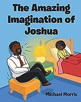 The Amazing Imagination of Joshua