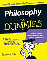 Philosophy For Dummies (For Dummies Series)