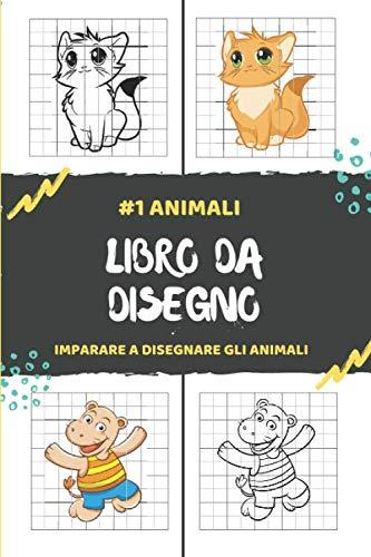 Libro da Disegno #1 Animali Imparare a Disegnare gli Animali: Imparo a disegnare passo dopo passo   Come disegnare per i ragazzi e bambini   1 disegno per pagina
