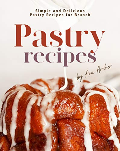 Pastry Recipes: Simple and Delicious Pastry Recipes for Brunch (English Edition)
