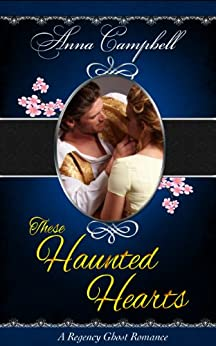 These Haunted Hearts: A Regency Ghost Romance by [Anna Campbell]