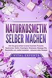 NATURKOSMETIK SELBER MACHEN: Wie Sie ganz einfach diverse Kosmetik Produkte, Hautcremes, Seifen,...
