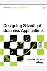 Designing Silverlight Business Applications: Best Practices for Using Silverlight Effectively in the Enterprise (Microsoft Windows Development Series) Kindle Edition