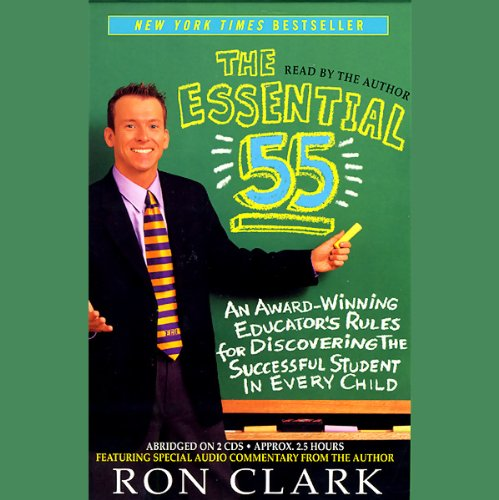 The Essential 55     An Award-Winning Educator's Rules for Discovering the Successful Student in Every Child              By:                                                                                                                                 Ron Clark                               Narrated by:                                                                                                                                 Ron Clark                      Length: 2 hrs and 23 mins     247 ratings     Overall 4.3