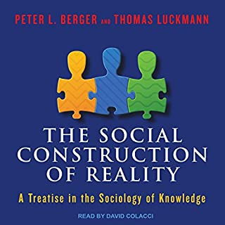 The Social Construction of Reality     A Treatise in the Sociology of Knowledge              By:                                                                                                                                 Peter L. Berger,                                                                                        Thomas Luckmann                               Narrated by:                                                                                                                                 David Colacci                      Length: 9 hrs     16 ratings     Overall 3.8