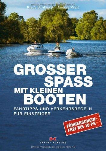 Großer Spaß mit kleinen Booten: Fahrtipps und Verkehrsregeln für Einsteiger Führerscheinfrei bis 15 PS von Klaus Schlösser (7. Oktober 2013) Broschiert