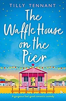 The Waffle House on the Pier: A gorgeous feel-good romantic comedy by [Tilly Tennant]