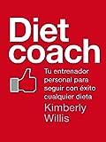 Diet coach: Tu entrenador personal para seguir con éxito cualquier dieta...