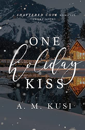One Holiday Kiss: A Shattered Cove Romance Short Story (Shattered Cove Shorts)
