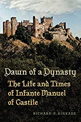 Dawn of a Dynasty: The Life and Times of Infante Manuel of Castile (Toronto Iberic)