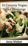 15 Creamy Vegan Salad Dressings (English Edition)