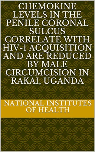 Chemokine Levels in the Penile Coronal Sulcus Correlate with HIV-1 Acquisition and Are Reduced by Male Circumcision in Rakai, Uganda (English Edition)