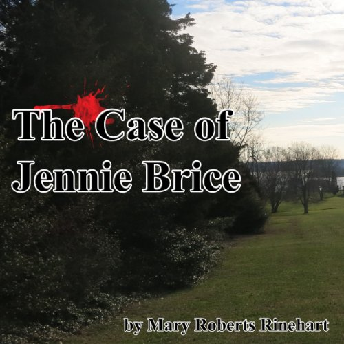 The Case of Jennie Brice                   By:                                                                                                                                 Mary Roberts Rinehart                               Narrated by:                                                                                                                                 Cindy Hardin Killavey                      Length: 3 hrs and 29 mins     34 ratings     Overall 3.9