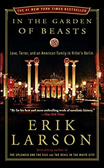 In the Garden of Beasts: Love, Terror, and an American Family in Hitler's Berlin by [Erik Larson]