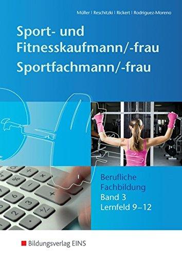 Sport- und Fitnesskaufmann & Sportfachfrau/Sportfachmann / Berufliche Grund- und Fachbildung: Sport- und Fitnesskaufmann & ... Fachbildung: Lernfelder 9-12: Schülerband