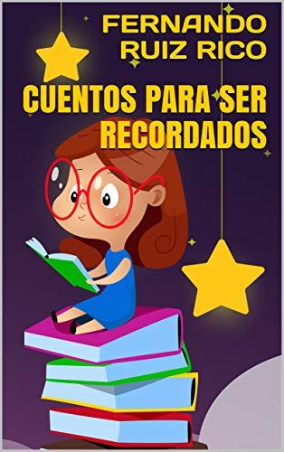 Cuentos para ser recordados (Cuentos infantiles sobre familia, amistad, emociones, valores, aprendizaje, motivación y actitud positiva nº 3)