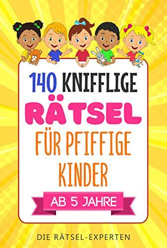 KNIFFLIGE RÄTSEL für pfiffige Kinder: Abenteuerlicher Rätselspaß ab 5 Jahre! Das inspirierende Rätselbuch mit den 140 besten Rätseln und Knobelaufgaben als Konzentrationstraining für clevere Kinder