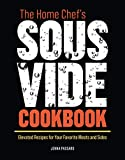 The Home Chef's Sous Vide Cookbook: Elevated Recipes for Your Favorite Meats and Sides
