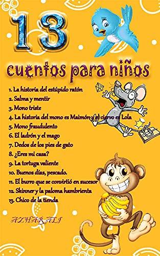 13 cuentos para niños: La historia del estúpido ratón, Salma y mentir,Mono triste, El ladrón y el mago, La tortuga valiente , Y OTRAS HISTORIAS (cuentos de niños ES)