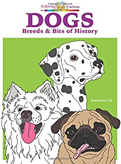 Dogs: Breeds & Bits of History (Coloring Book), Coloring for the Curious