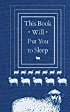This Book Will Put You to Sleep: (Books to Help Sleep, Gifts for Insomniacs)