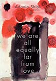 Image of We Are All Equally Far From Love