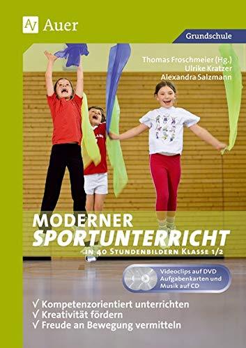 Moderner Sportunterricht in Stundenbildern 1/2: Kompetenzorientiert unterrichten - Kreativität fördern - Freude an Bewegung vermitteln (1. und 2. Klasse)