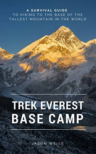 Trek Everest Base Camp: A survival guide to hiking to the base of the tallest mountain in the world (English Edition) PDF Books