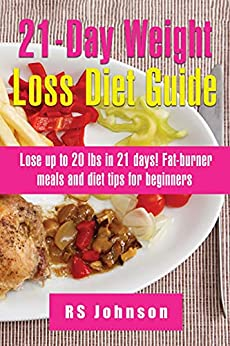 21 Days Practical Weight Loss Program: A Complete Manual to Lose your unwanted weight in 21 Days