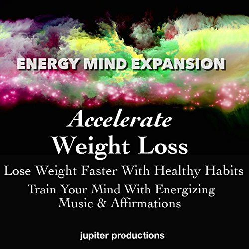 Accelerate Weight Loss, Lose Weight Faster with Healthy Habits audiobook cover art