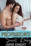My Professor's Secret Baby (His Secret Baby Book 3)