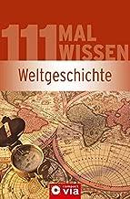 Weltgeschichte (111 mal Wissen). Die wichtigsten Daten, Fakten, Personen & Ereignisse von der Frühgeschichte bis heute