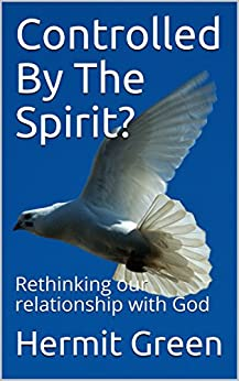 Controlled By The Spirit?: Rethinking our relationship with God by [Hermit Green]