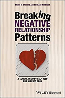 Breaking Negative Relationship Patterns: A Schema Therapy Self-Help and Support Book
