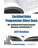 Certified Ruby Programmer Silver Exam 60+ Unofficial Self Practice Exercise Questions covering Ruby 2.1 2017/18 Edition