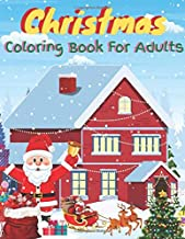 Christmas Coloring Book For Adults: A Coloring Book for Adults Featuring Beautiful Winter Florals, Festive Ornaments and R...