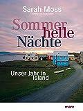Sommerhelle Nächte: Unser Jahr in Island von Sarah Moss