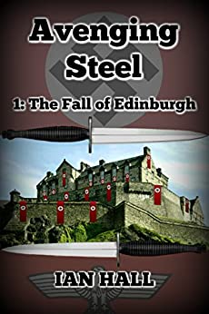 Avenging Steel 1: The Fall of Edinburgh by [Ian Hall]