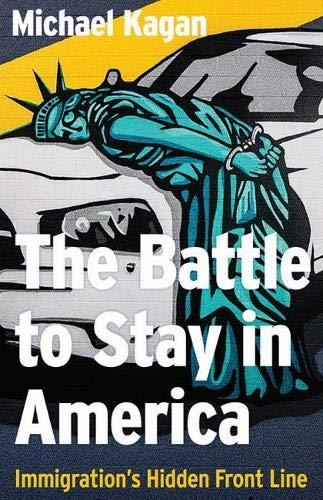 Compare Textbook Prices for The Battle to Stay in America: Immigration's Hidden Front Line  ISBN 9781948908504 by Kagan, Michael