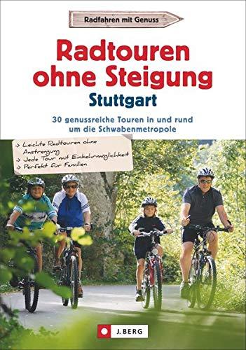 Radtouren ohne Steigung Stuttgart: 30 genussreiche Touren in und rund um die Schwabenmetropole