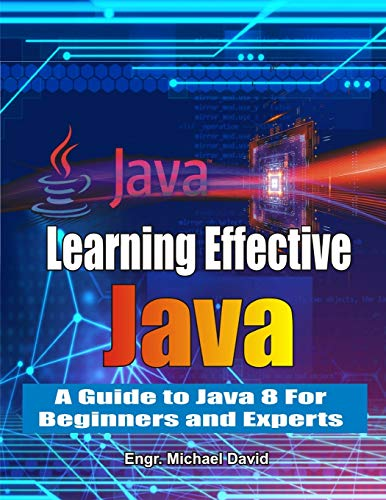 Learning Effective Java: A Guide to Java 8 For Beginners and Experts