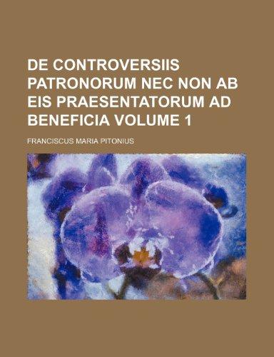 de Controversiis Patronorum NEC Non AB Eis Praesentatorum Ad Beneficia Volume 1