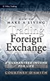 How to Make a Living Trading Foreign Exchange: A Guaranteed Income for Life (Wiley Trading Series) - Courtney Smith