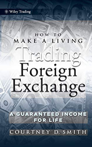 Compare Textbook Prices for How to Make a Living Trading Foreign Exchange: A Guaranteed Income for Life 1 Edition ISBN 9780470442296 by Smith, Courtney