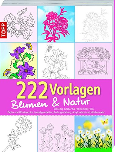 222 Vorlagen Blumen und Natur: Vielfältig nutzbar für Fensterbilder aus Papier, Windowcolor, Laubsägearbeiten, Kartengestaltung. Acrylmalerei und etliches mehr