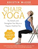 1. Chair Yoga: Sit, Stretch, and Strengthen Your Way to a Happier, Healthier You