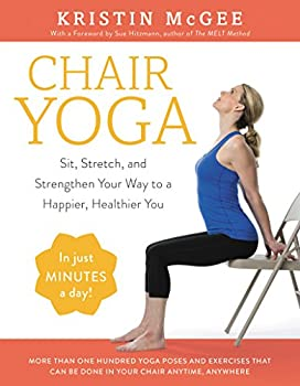 Chair Yoga  Sit Stretch and Strengthen Your Way to a Happier Healthier You