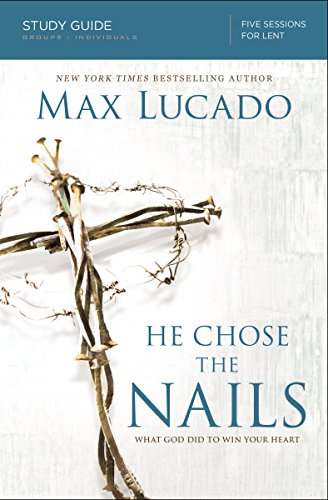 He Chose the Nails Study Guide: What God Did to Win Your Heart by [Max Lucado]
